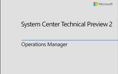 First Look at System Center Operations Manager 2016 Technical Preview 2